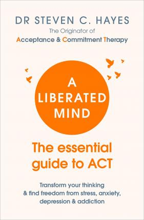 A Liberated Mind - Dr Steven Hayes
