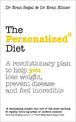 The Personalized Diet : The revolutionary plan to help you lose weight, prevent disease and feel incredible
