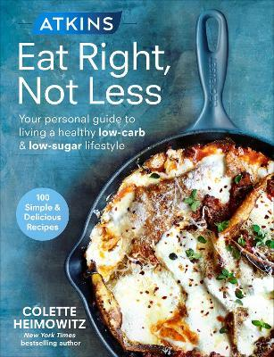 Atkins: Eat Right, Not Less : Your personal guide to living a healthy low-carb and low-sugar lifestyle