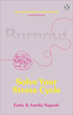 Burnout : The secret to solving the stress cycle
