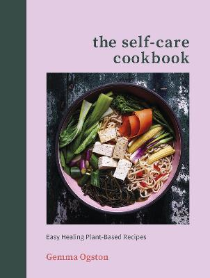 The Self-Care Cookbook : Easy Healing Plant-Based Recipes