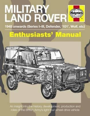 Military Land Rover Enthusiasts' Manual : An insight into the history, development, production and roles of the British Army's light four-wheel-drive vehicle