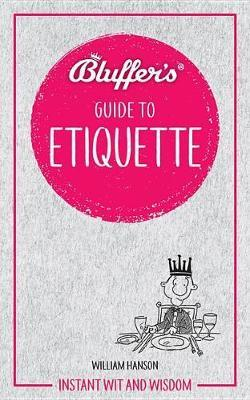 Bluffer's Guide to Etiquette : Instant wit and wisdom