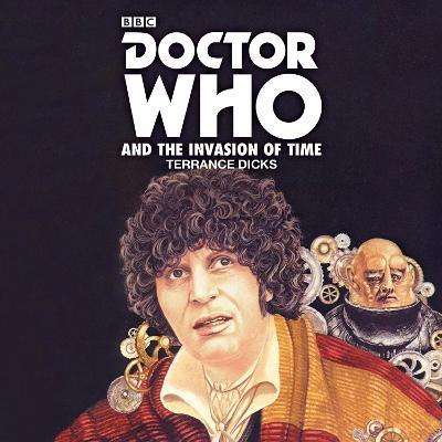 Doctor Who and the Invasion of Time : A 4th Doctor Novelisation