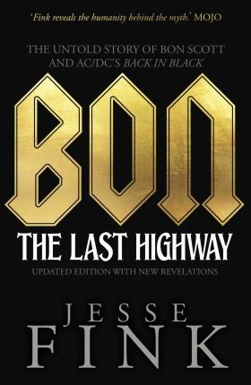 Bon: The Last Highway : The Untold Story of Bon Scott and AC/DC's Back in Black