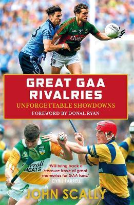 Great GAA Rivalries : Unforgettable Showdowns
