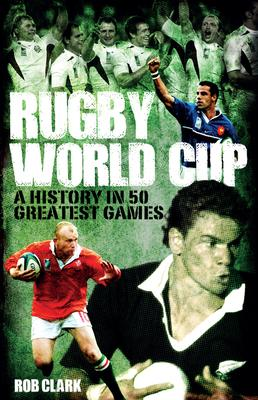 Rugby World Cup Greatest Games  A History in 50 Matches