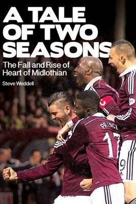A Tale of Two Seasons  The Fall and Rise of Heart of Midlothian