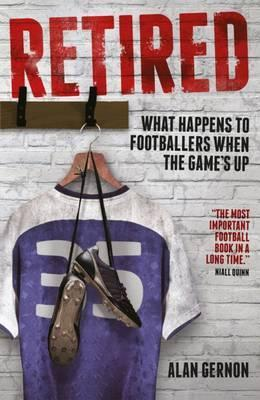 Retired : What Happens to Footballers When the Game's Up