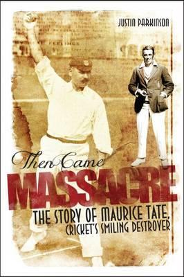 Then Came Massacre  The Extraordinary Story of England's Maurice Tate