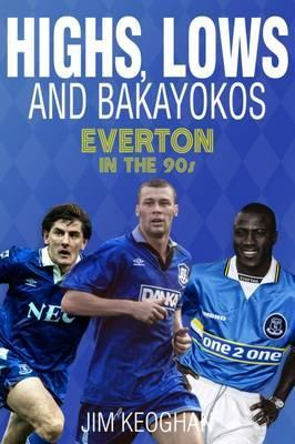 Highs, Lows and Bakayokos  Everton in the 1990s