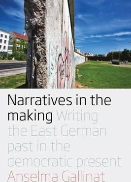 Narratives in the Making  Writing the East German Past in the Democratic Present