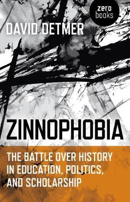 Zinnophobia - The Battle Over History in Education, Politics, and Scholarship