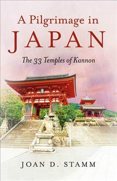 Pilgrimage in Japan, A : The 33 Temples of Kannon
