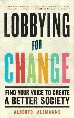Lobbying for Change : Find Your Voice to Create a Better Society