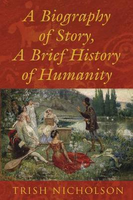 A Biography of Story, A Brief History of Humanity