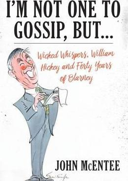 I'm Not One To Gossip, But... : Wicked Whispers, William Hickey and Forty Years of Blarney