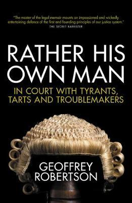 Rather His Own Man : In Court with Tyrants, Tarts and Troublemakers