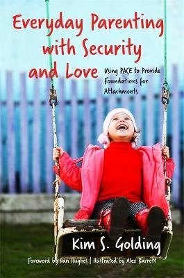 Everyday Parenting with Security and Love : Using PACE to Provide Foundations for Attachment