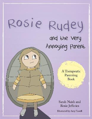 Rosie Rudey and the Very Annoying Parent : A Story About a Prickly Child Who is Scared of Getting Close