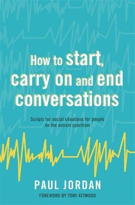 How to start, carry on and end conversations : Scripts for Social Situations for People on the Autism Spectrum