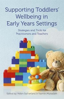 Supporting Toddlers' Wellbeing in Early Years Settings  Strategies and Tools for Practitioners and Teachers