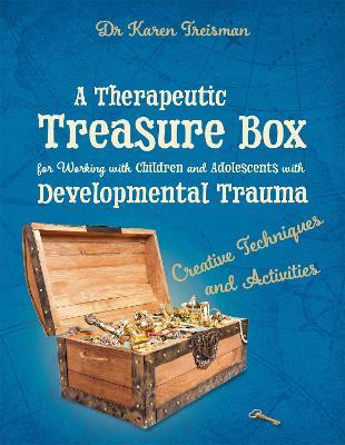 A Therapeutic Treasure Box for Working with Children and Adolescents with Developmental Trauma - Karen Treisman