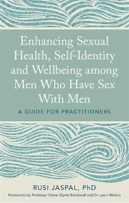 Enhancing Sexual Health, Self-Identity and Wellbeing among Men Who Have Sex With Men  A Guide for Practitioners