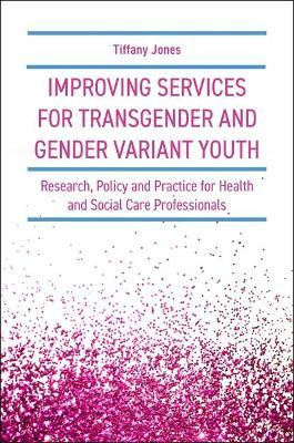 Improving Services for Transgender and Gender Variant Youth  Research, Policy and Practice for Health and Social Care Professionals