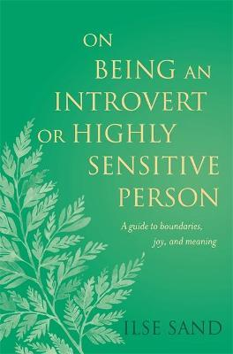 On Being an Introvert or Highly Sensitive Person : A Guide to Boundaries, Joy, and Meaning