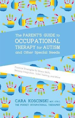 As More Parents Of Special Needs >> The Parent S Guide To Occupational Therapy For Autism And Other