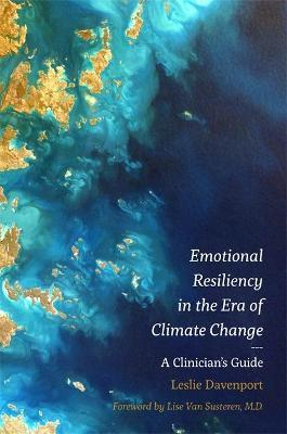 Emotional Resiliency in the Era of Climate Change  A Clinician's Guide