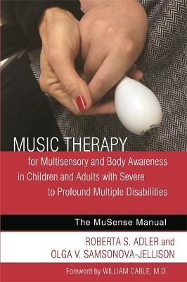 Music Therapy for Multisensory and Body Awareness in Children and Adults with Severe to Profound Multiple Disabilities: The MuSense Manual