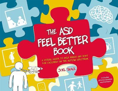 The ASD Feel Better Book : A Visual Guide to Help Brain and Body for Children on the Autism Spectrum
