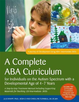 A Complete ABA Curriculum for Individuals on the Autism Spectrum with a Developmental Age of 4-7 Years : A Step-by-Step Treatment Manual Including Supporting Materials for Teaching 150 Intermediate Skills
