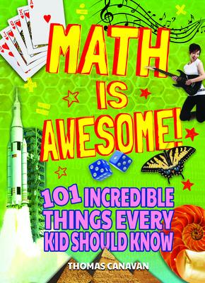 Math Is Awesome! 101 Incredible Things Every Kid Should Know