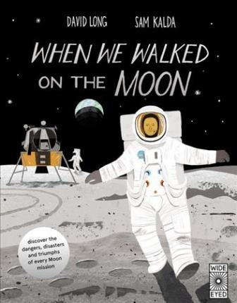 When We Walked on the Moon  Discover the Dangers, Disasters, and Triumphs of Every Moon Mission