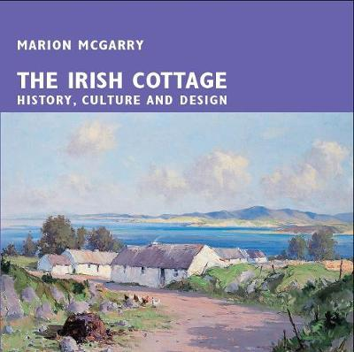 The Irish Cottage : History, Culture and Design