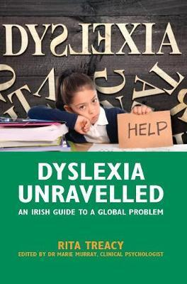 Dyslexia Unravelled : An Irish Guide to a Global Problem