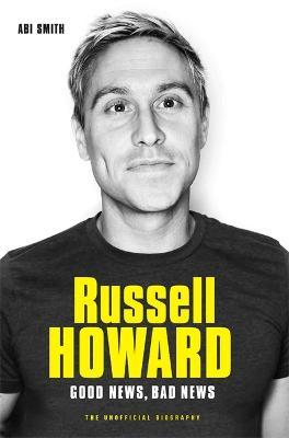 Russell Howard: The Good News, Bad News - The Biography : The Biography