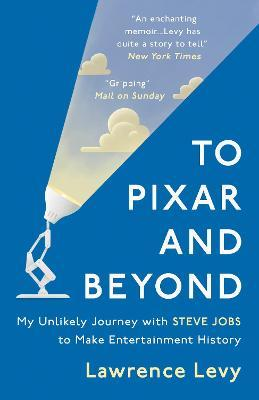 To Pixar and Beyond : My Unlikely Journey with Steve Jobs to Make Entertainment History