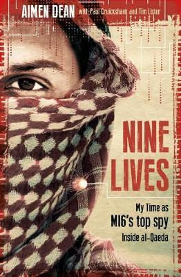 Nine Lives : My Time As MI6's Top Spy Inside al-Qaeda