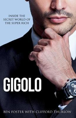 Gigolo  Inside the Secret World of the Super Rich