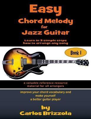 Easy Chord Melody for Jazz Guitar: Book 1 : Carlos Brizzola ...