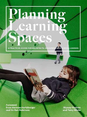 Planning Learning Spaces : A Practical Guide for Architects, Designers and School Leaders