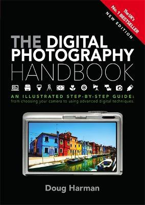 The Digital Photography Handbook : An Illustrated Step-by-step Guide