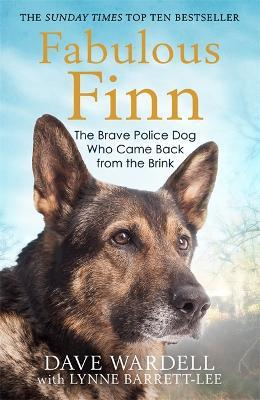 Fabulous Finn : The Brave Police Dog Who Came Back from the Brink