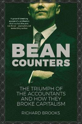 Bean Counters : The Triumph of the Accountants and How They Broke Capitalism