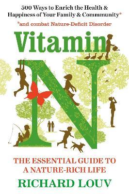 Vitamin N : The Essential Guide to a Nature-Rich Life