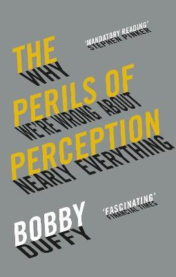 The Perils of Perception : Why We're Wrong About Nearly Everything